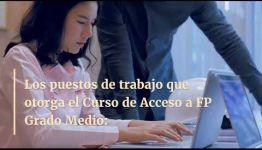 TEMARIO Y SALIDAS PROFESIONALES DEL CURSO A DISTANCIA ACCESO A FP GRADO MEDIO: VÍDEO INFORMATIVO