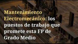 ¿BUSCAS CONOCER EL TEMARIO DEL CURSO DE FP MANTENIMIENTO ELECTROMECÁNICO? TE MOSTRAMOS TODO LO QUE OFRECE LA FORMACIÓN
