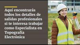 DESARRÓLLATE COMO PROFESIONAL AL TITULARTE COMO ESPECIALISTA EN TOPOGRAFÍA ELECTRÓNICA: ASIGNATURAS Y SALIDAS LABORALES DE LA FORMACIÓN