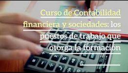 ¿QUIERES ENTERARTE DEL TEMARIO DE LA FORMACIÓN DE CONTABILIDAD FINANCIERA Y SOCIEDADES? TE EXPLICAMOS TODO LO QUE OFRECE LA TITULACIÓN